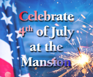 Celebrate 4th of July at the Mansion
